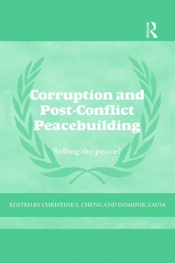 Corruption and Post-Conflict Peacebuilding Selling the Peace? book cover