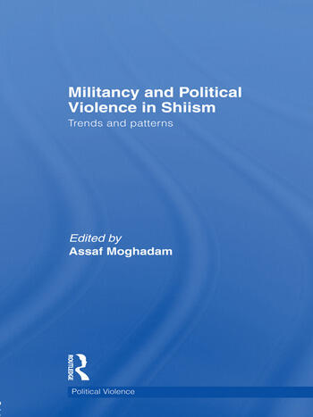 Militancy and Political Violence in Shiism Trends and Patterns book cover