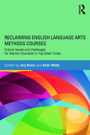 Reclaiming English Language Arts Methods Courses Critical Issues and Challenges for Teacher Educators in Top-Down Times book cover