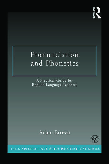 Pronunciation and Phonetics A Practical Guide for English Language Teachers book cover