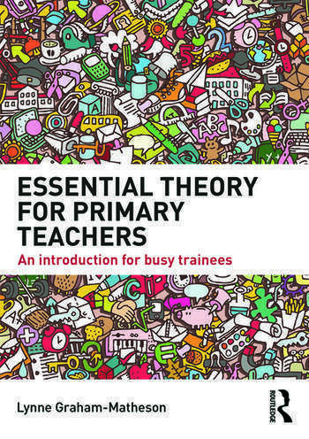Essential Theory for Primary Teachers An introduction for busy trainees book cover