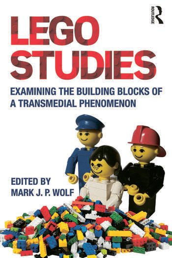 LEGO Studies Examining the Building Blocks of a Transmedial Phenomenon book cover