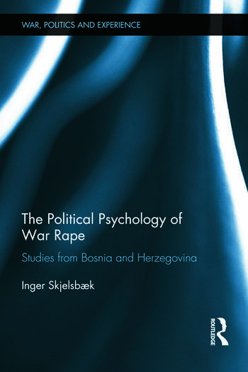 The Political Psychology of War Rape Studies from Bosnia and Herzegovina book cover