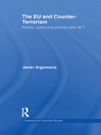 The EU and Counter-Terrorism Politics, Polity and Policies after 9/11 book cover