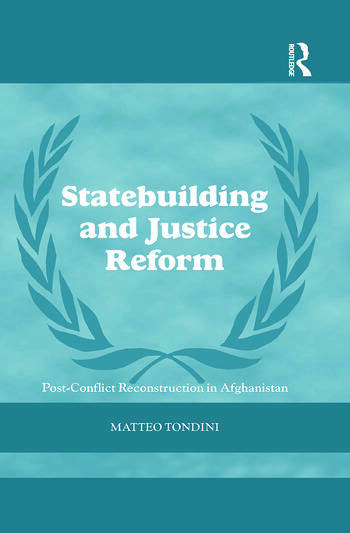 Statebuilding and Justice Reform Post-Conflict Reconstruction in Afghanistan book cover