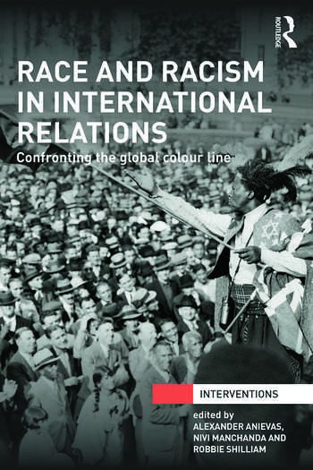 Race and Racism in International Relations Confronting the Global Colour Line book cover