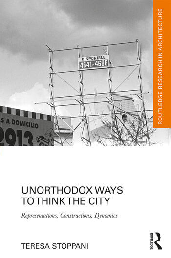 Unorthodox Ways to Think the City Representations, Constructions, Dynamics book cover