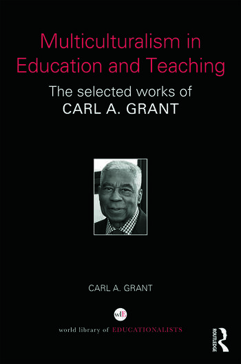 Multiculturalism in Education and Teaching The selected works of Carl A. Grant book cover