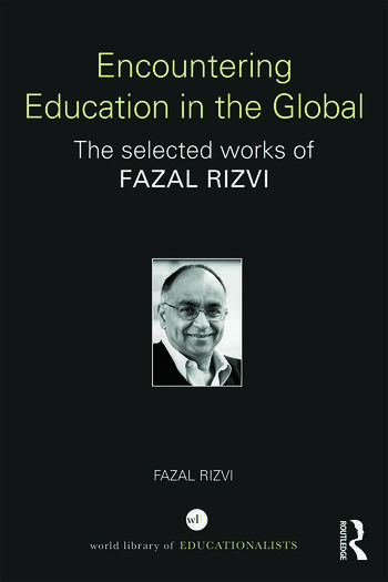 Encountering Education in the Global The selected works of Fazal Rizvi book cover