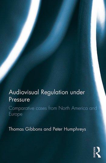 Audiovisual Regulation under Pressure Comparative Cases from North America and Europe book cover