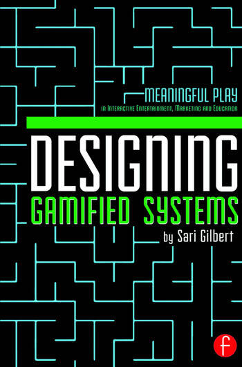 Designing Gamified Systems Meaningful Play in Interactive Entertainment, Marketing and Education book cover