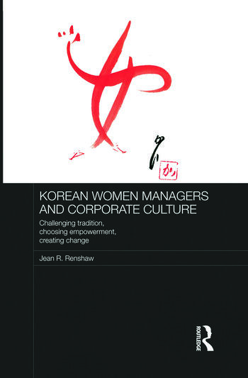 Korean Women Managers and Corporate Culture Challenging Tradition, Choosing Empowerment, Creating Change book cover
