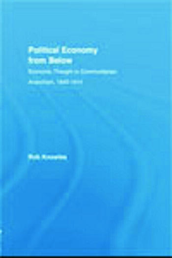 Political Economy from Below Economic Thought in Communitarian Anarchism, 1840-1914 book cover