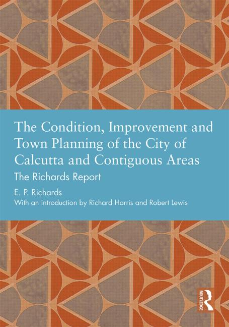 The Condition, Improvement and Town Planning of the City of Calcutta and Contiguous Areas The Richards Report book cover
