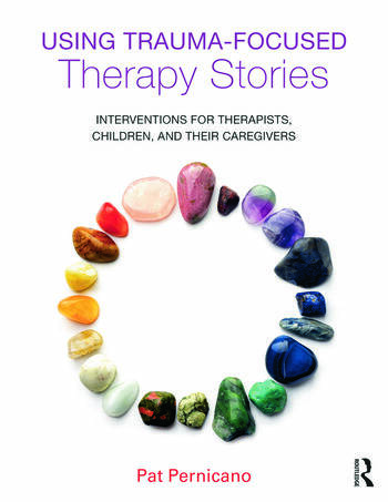 Using Trauma-Focused Therapy Stories Interventions for Therapists, Children, and Their Caregivers book cover