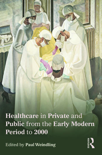 Healthcare in Private and Public from the Early Modern Period to 2000 book cover