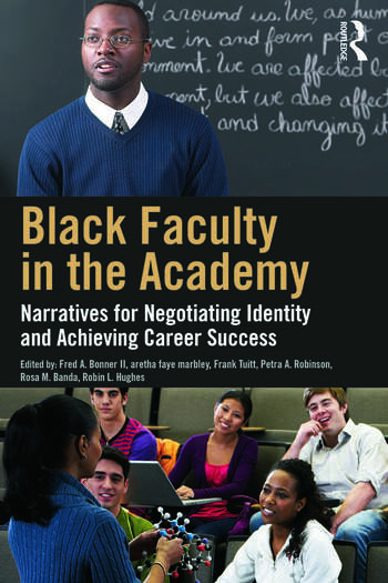Black Faculty in the Academy Narratives for Negotiating Identity and Achieving Career Success book cover
