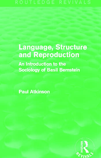 Language, Structure and Reproduction (Routledge Revivals) An Introduction to the Sociology of Basil Bernstein book cover