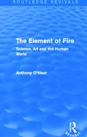 The Element of Fire (Routledge Revivals) Science, Art and the Human World book cover