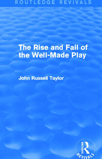 The Rise and Fall of the Well-Made Play (Routledge Revivals) book cover