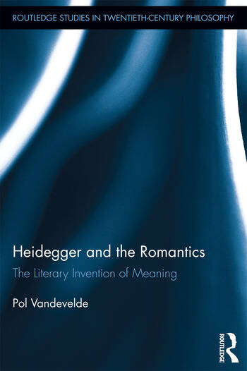 Heidegger and the Romantics The Literary Invention of Meaning book cover