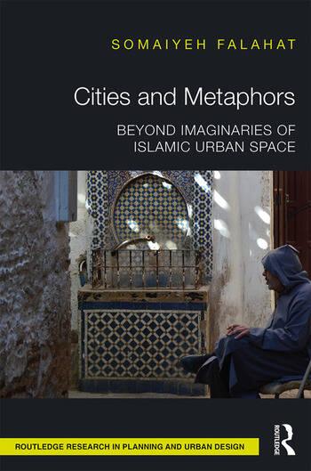 Cities and Metaphors Beyond Imaginaries of Islamic Urban Space book cover