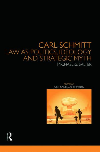 Carl Schmitt Law as Politics, Ideology and Strategic Myth book cover