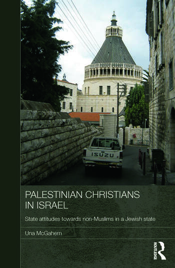 Palestinian Christians in Israel State Attitudes towards Non-Muslims in a Jewish State book cover