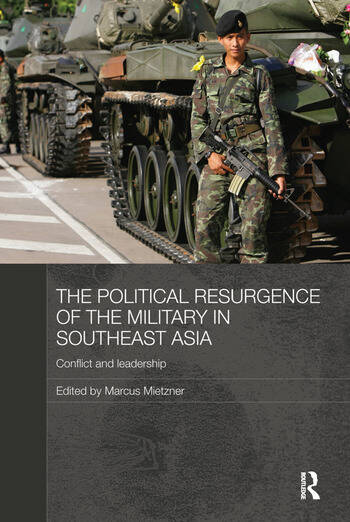 The Political Resurgence of the Military in Southeast Asia Conflict and Leadership book cover
