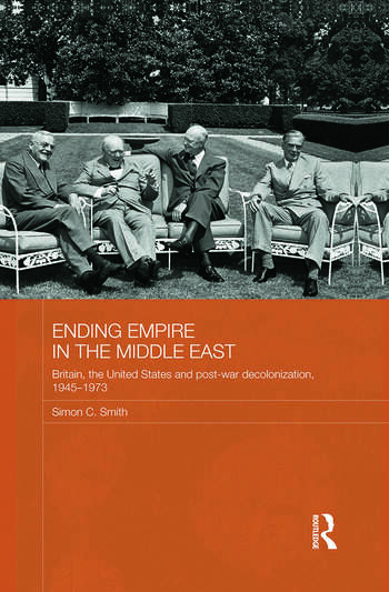 Ending Empire in the Middle East Britain, the United States and Post-war Decolonization, 1945-1973 book cover