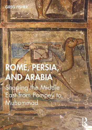 Rome, Persia, and Arabia Shaping the Middle East from Pompey to Muhammad book cover