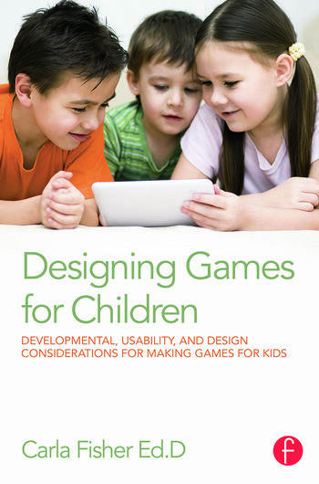 Designing Games for Children Developmental, Usability, and Design Considerations for Making Games for Kids book cover