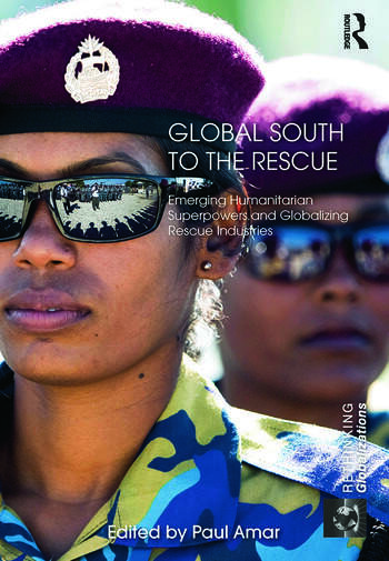 Global South to the Rescue Emerging Humanitarian Superpowers and Globalizing Rescue Industries book cover