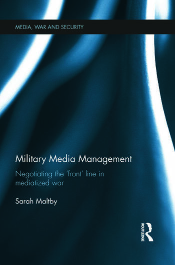 Military Media Management Negotiating the 'Front' Line in Mediatized War book cover