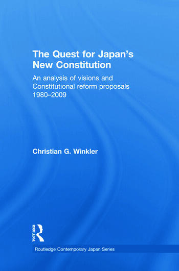 The Quest for Japan's New Constitution An Analysis of Visions and Constitutional Reform Proposals 1980-2009 book cover