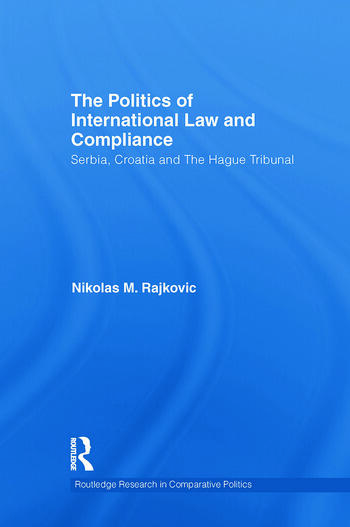 The Politics of International Law and Compliance Serbia, Croatia and The Hague Tribunal book cover