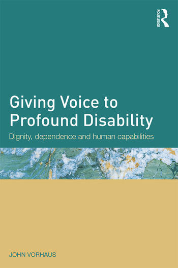 Giving Voice to Profound Disability Dignity, dependence and human capabilities book cover