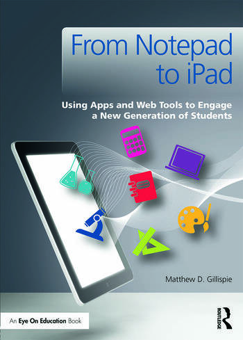 From Notepad to iPad Using Apps and Web Tools to Engage a New Generation of Students book cover
