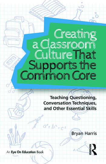 Creating a Classroom Culture That Supports the Common Core Teaching Questioning, Conversation Techniques, and Other Essential Skills book cover