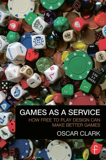 Games As A Service How Free to Play Design Can Make Better Games book cover
