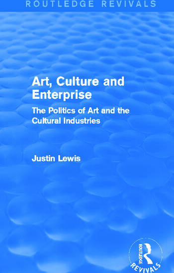Art, Culture and Enterprise (Routledge Revivals) The Politics of Art and the Cultural Industries book cover