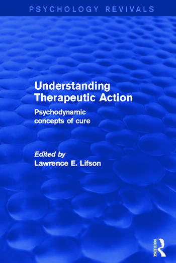 Understanding Therapeutic Action Psychodynamic Concepts of Cure book cover