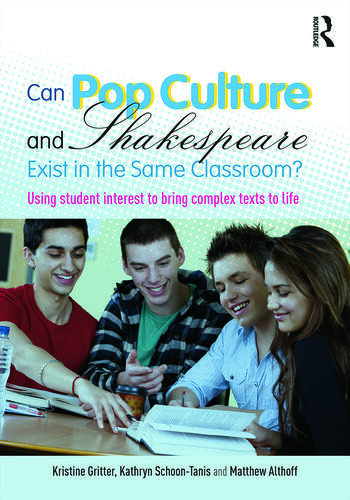 Can Pop Culture and Shakespeare Exist in the Same Classroom? Using Student Interest to Bring Complex Texts to Life book cover