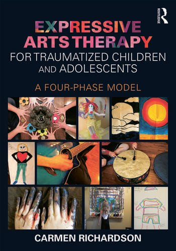 Expressive Arts Therapy for Traumatized Children and Adolescents A Four-Phase Model book cover