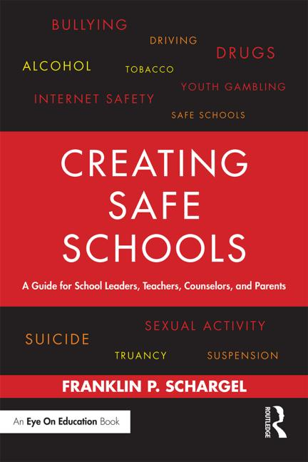 Creating Safe Schools A Guide for School Leaders, Teachers, Counselors, and Parents book cover