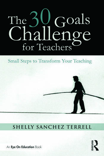 The 30 Goals Challenge for Teachers: Small Steps to Transform Your Teaching, 1st Edition (Paperback) - Routledge