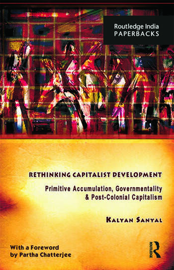 Rethinking Capitalist Development Primitive Accumulation, Governmentality and Post-Colonial Capitalism book cover