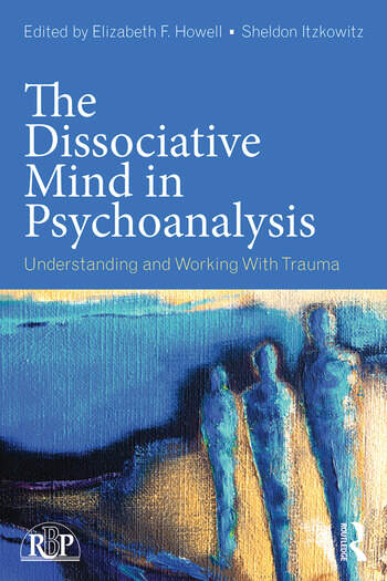 The Dissociative Mind in Psychoanalysis Understanding and Working With Trauma book cover