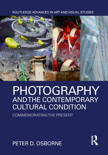 Photography and the Contemporary Cultural Condition Commemorating the Present book cover
