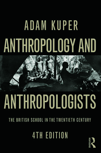 Anthropology and Anthropologists The British School in the Twentieth Century book cover